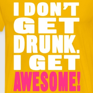 I Don't Get Drunk T-Shirts - Men's Premium T-Shirt