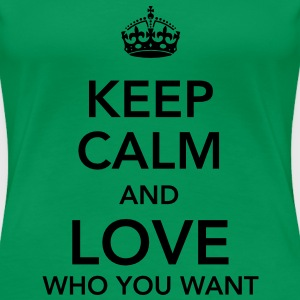 keep calm and love who you want T-shirts - Vrouwen Premium T-shirt