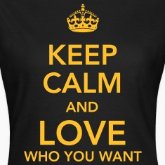 keep calm and love who you want T-shirts