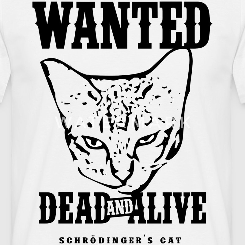 Schrödinger's Cat Wanted Dead & Alive - Men's T-Shirt