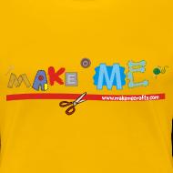 Design ~ Women's Girlie Make ME T-Shirt