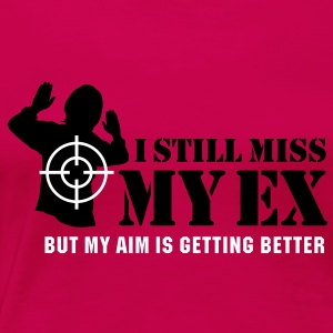 I still miss my ex, but my aim is getting better T-shirts - Vrouwen Premium T-shirt