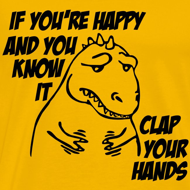 Crazy T-shirt If you're happy and you know it, clap your hands!