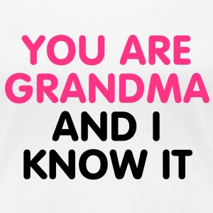 You are Grandma and i know it T-Shirts - Vrouwen Premium T-shirt