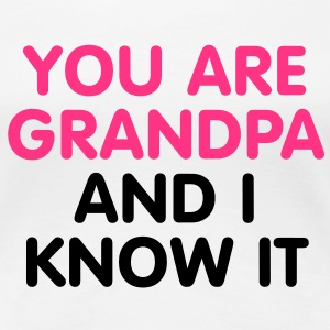 You are Grandpa an i know it T-Shirts - Vrouwen Premium T-shirt
