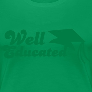 well educated with mortar board graduation T-Shirts - Women's Premium T-Shirt