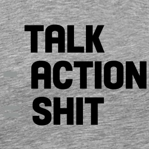 talk - action = shit T-Shirts - Männer Premium T-Shirt