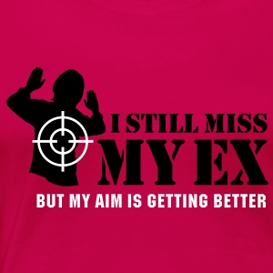 I still miss my ex, but my aim is getting better T-Shirts - Women's Premium T-Shirt