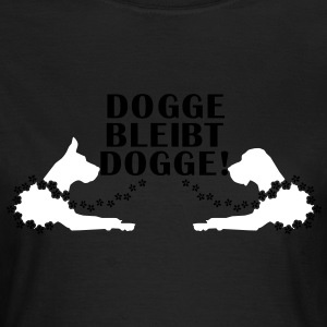 Dogge bleibt Dogge T-Shirts - Frauen T-Shirt