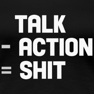 talk - action = shit T-Shirts - Women's Premium T-Shirt