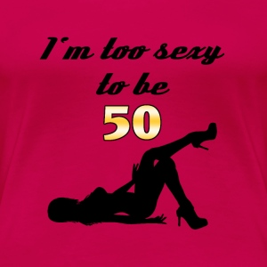 I'm too sexy to be 50 T-shirts - Vrouwen Premium T-shirt