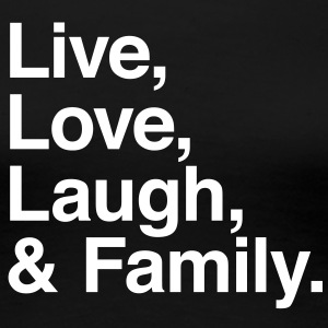 live love laugh and family T-shirts - Dame premium T-shirt