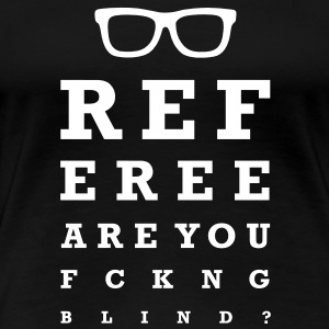 Referee are you fucking blind Tee shirts - T-shirt Premium Femme