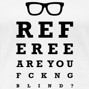 Referee are you fucking blind T-Shirts - Frauen Premium T-Shirt