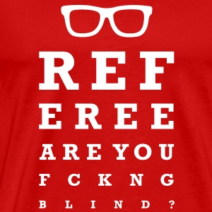 Referee are you fucking blind T-Shirts - Men's Premium T-Shirt