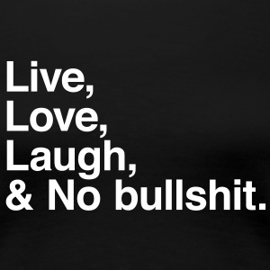 live love laugh and no bullshit T-shirts - Vrouwen Premium T-shirt