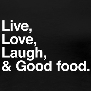 live love laugh and good food T-shirts - Dame premium T-shirt