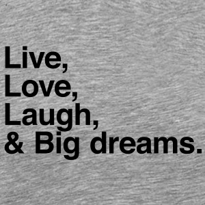 live love laugh and big dreams T-shirts - Herre premium T-shirt