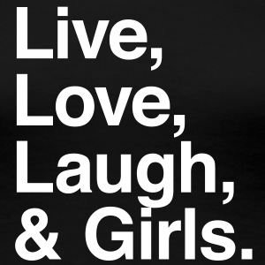live love laugh and girls T-shirts - Dame premium T-shirt