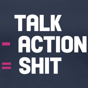 talk - action = shit T-Shirts - Frauen Premium T-Shirt