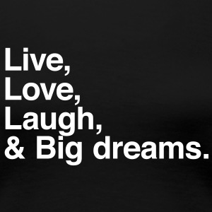 live love laugh and big dreams T-shirts - Dame premium T-shirt