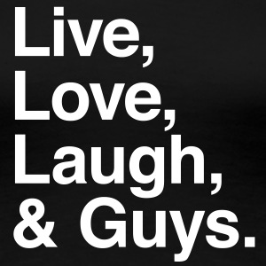 live love laugh and guys T-shirts - Dame premium T-shirt