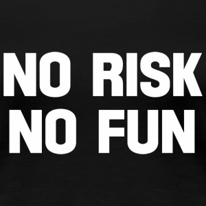 no risk no fun T-Shirts - Women's Premium T-Shirt