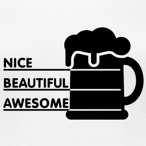 Nice beautiful awesome | Beer | Bier T-Shirts - Premium T-skjorte for kvinner