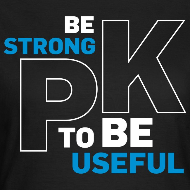 Be strong to be useful!