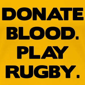 Donate Blood. Play Rugby. T-Shirts - Women's Premium T-Shirt