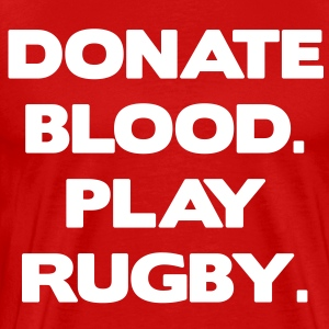 Donate Blood. Play Rugby. T-Shirts - Men's Premium T-Shirt