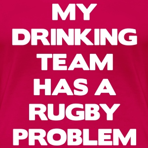 My Drinking Team Has a Rugby Problem T-shirts - Vrouwen Premium T-shirt