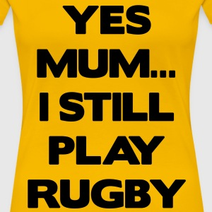 Yes Mum... I Still Play Rugby T-skjorter - Premium T-skjorte for kvinner