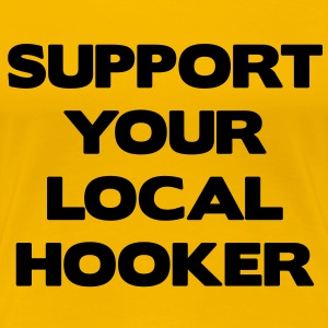 Support Your Local Hooker T-shirts - Vrouwen Premium T-shirt