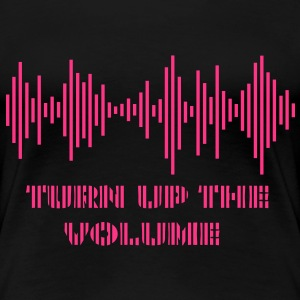 Womens Turn up the Volume T-shirt  - Women's Premium T-Shirt