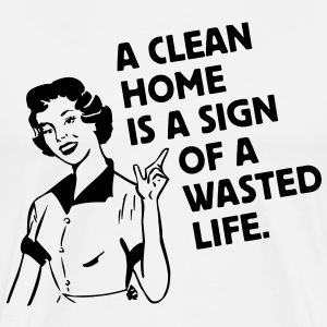 a clean home is a sign of a  life - putzen putzfrau hausfrau T-Shirts - Männer Premium T-Shirt
