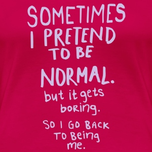 Awesome - Normal is Boring T-shirts - Dame premium T-shirt