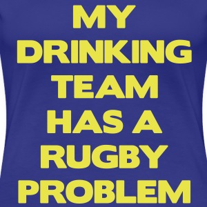My Drinking Team Has a Rugby Problem T-Shirts - Women's Premium T-Shirt