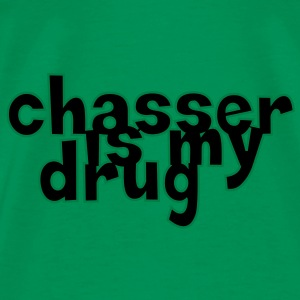 Chasser is my drug ! Tee shirts - T-shirt Premium Homme
