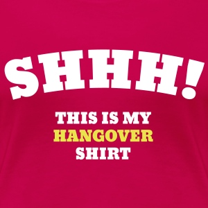 SHHH! This Is My Hangover Shirt T-skjorter - Premium T-skjorte for kvinner