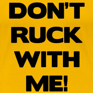 Don't Ruck with Me T-Shirts - Women's Premium T-Shirt