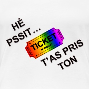 pssit t'as pris ton ticket Tee shirts - T-shirt Premium Femme