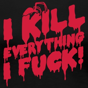 I kill everything I fuck T-Shirts - Frauen Premium T-Shirt