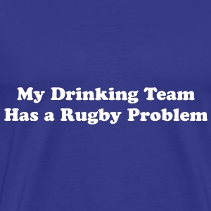 My Drinking Team Has a Rugby Problem - Men's Premium T-Shirt
