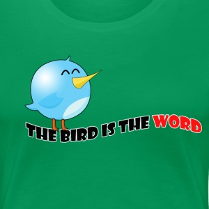 Bird is the word - Women's Premium T-Shirt