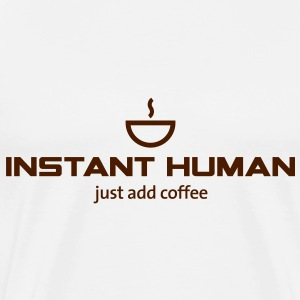 Instant Human - just add coffee - Männer Premium T-Shirt
