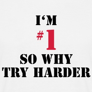 Number One - So Why Try Harder - Männer T-Shirt