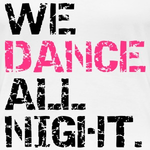 dance all night T-Shirts - Women's Premium T-Shirt