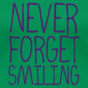 Never forget smiling T-Shirts - Frauen Premium T-Shirt