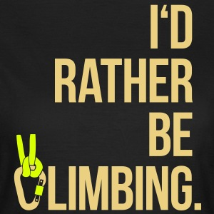 I'd rather be climbing - Klettern Extremsport Fels T-Shirts - Frauen T-Shirt